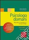 Psicologo domani. Manuale per la preparazione all'esame di Stato. Vol. 2: Prova pratica libro