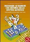 Insegnare ai bambini con disturbi dello spettro autistico. Schede operative su lettere, numeri, forme e colori libro