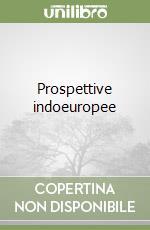 Prospettive indoeuropee libro di Locchi Giorgio; Vaj S. (cur.)