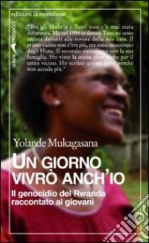 Un giorno vivrò anch'io. Il genocidio del Rwanda raccontato ai giovani libro di Mukagasana Yolande
