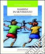 Bambini in movimento. 120 giochi e percorsi di psicomotricità libro
