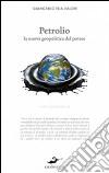 Petrolio. La nuova geopolitica del potere libro