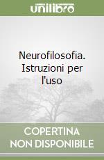 Neurofilosofia. Istruzioni per l'uso libro di Cappa Stefano; Di Francesco Michele; Moro Andrea