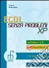ECDL senza problemi XP. Per le Scuole superiori libro