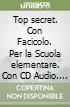 Top secret. Con Facicolo. Per la Scuola elementare. Con CD Audio. Con e-book. Con espansione online libro