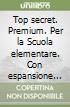 Top secret. Premium. Per la Scuola elementare. Con espansione online. Con CD-ROM libro