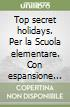 Top secret holidays. Per la Scuola elementare. Con espansione online. Con CD-ROM libro