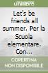 Let's be friends all summer 4. Per la Scuola elementare. Con espansione online. Con CD-ROM libro