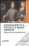 Sussidiarietà e... piccole e medie imprese. Rapporto sulla sussidiarietà 2008 libro