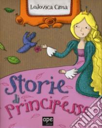 Storie di principesse. Ediz. illustrata libro di Cima Lodovica