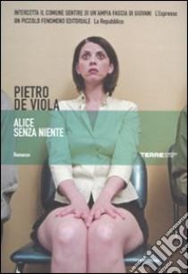 Alice senza niente libro di De Viola Pietro