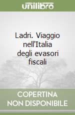 Ladri. Viaggio nell'Italia degli evasori fiscali