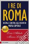 I re di Roma. Destra e sinistra agli ordini di mafia capitale libro