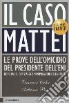 Il caso Mattei. Le prove dell'omicidio del presidente dell'Eni dopo bugie, depistaggi e manipolazioni della verità libro