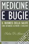 Medicine e bugie. Il business della salute. Come difendersi da truffe e ciarlatani libro