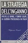 La strategia dell'inganno. 1992-93. Le bombe, i tentati golpe, la guerra psicologica in Italia libro