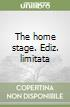 The home stage. Ediz. limitata libro