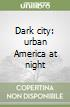 Dark city: urban America at night libro