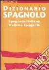Dizionario spagnolo. Spagnolo-italiano, italiano-spagnolo. Ediz. bilingue libro