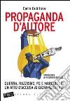 Propaganda d'autore. Guerra, razzismo, P2 e marchette: un atto d'accusa ai giornalisti vip libro