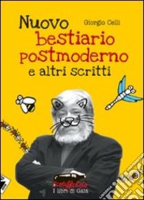 Nuovo bestiario postmoderno e altri scritti libro di Celli Giorgio
