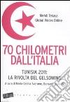 70 chilometri dall'italia. Tunisia 2011: la rivolta del gelsomino libro