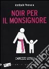 Noir per il monsignore. Carezze letali libro