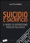 Suicidio e sacrificio. Il modo di distruzione ipercapitalistico libro