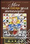 Alice nella cucina delle meraviglie. 800 ricette popolari per le quattro stagioni libro