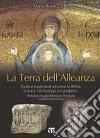 La terra dell'alleanza. Guida ai luoghi santi attraverso la Bibbia, la storia, l'archeologia e la preghiera libro