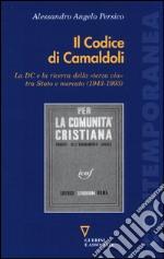 Il codice di Camaldoli. La DC e la ricerca della «terza via» tra Stato e mercato (1943-1993) libro