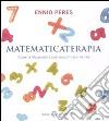 Matematicaterapia. come la matematica può semplificarci la vita libro