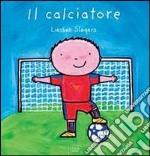 Il calciatore. Ediz. illustrata libro
