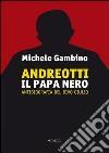 Andreotti il papa nero. Antibiografia del divo Giulio libro