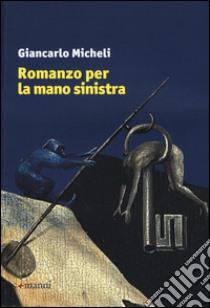 Romanzo per la mano sinistra libro di Micheli Giancarlo