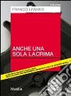 Anche una sola lacrima. Audiolibro. 2 CD Audio libro