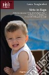 Siria in fuga. L'emergenza umanitaria dei profughi siriani in Libano o in Giordania libro