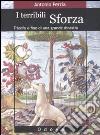I terribili Sforza. Trionfo e fine di una grande dinastia libro