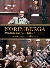 Norimberga. Processo al Terzo Reich (dal 20 novembre '45 al 1º ottobre '46) libro