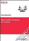 Mass media e processo nel crimine libro