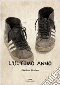 L'ultimo anno libro di Ricciato Gianluca