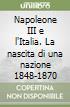 Napoleone III e l'Italia. La nascita di una nazione 1848-1870 libro