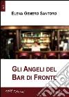 Gli angeli del Bar di fronte libro