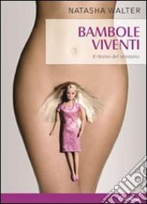Bambole viventi. Il ritorno del sessismo libro di Walter Natasha