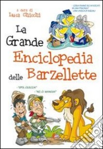 La grande enciclopedia delle barzellette libro di Chicchi L. (cur.)