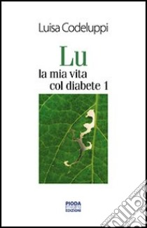 Lu, la mia vita col diabete 1 libro di Codeluppi Luisa