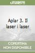 Aplar 3. Il laser i laser libro