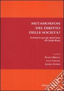 Metamorfosi del diritto delle società? libro di Brescia F. (cur.); Torchia L. (cur.); Zoppini A. (cur.)