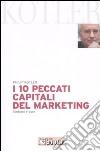 I dieci peccati capitali del marketing. Sintomi e cure libro di Kotler Philip
