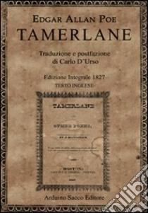Tamerlane 1827. Testo inglese a fronte. Ediz. integrale libro di Poe Edgar Allan; Cecchini C. A. (cur.)